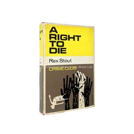 A Right to Die by Rex Stout First Edition The Crime Club by Collins 1965