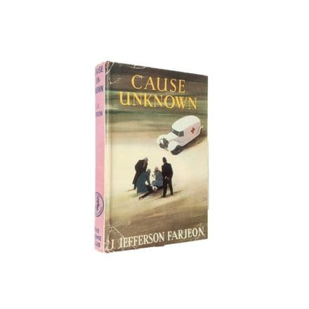 Cause Unknown by J. Jefferson Farjeon First Edition The Crime Club Collins 1950