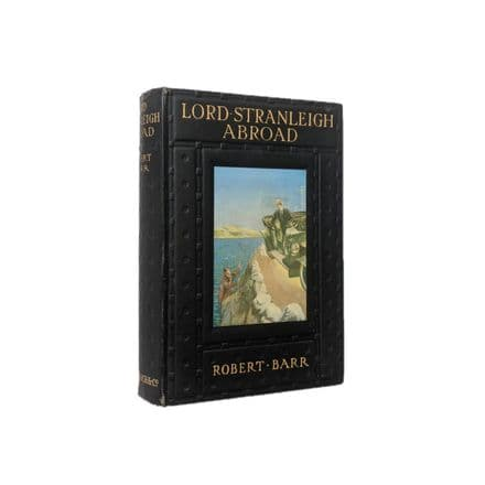Lord Stranleigh Abroad by Robert Barr First Edition Ward Lock & co. 1913