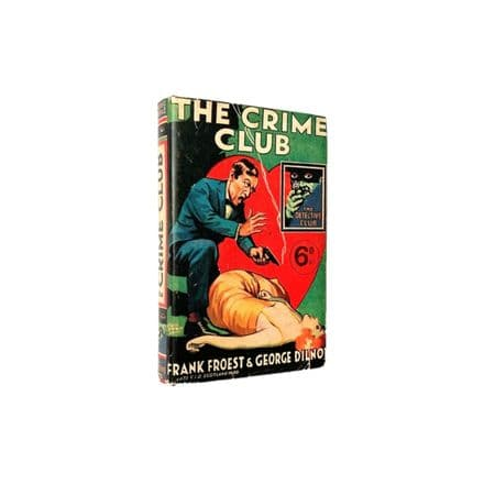The Crime Club by Frank Froest & George Dilnot First Thus The Detective Story Club Collins c.1929