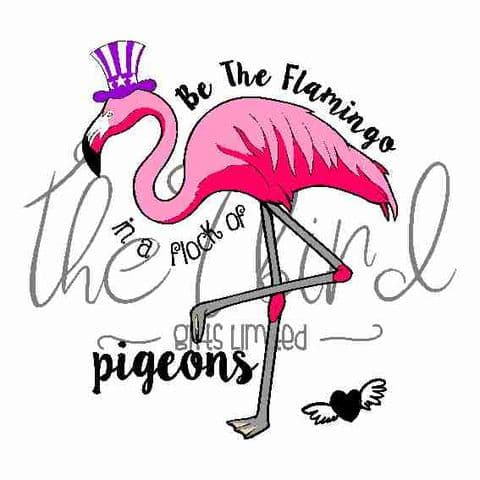 Be the Flamingo ~ Inspirational Design ~ Pigeons ~ Flamingo Gift ~ Flamingo Lover ~ Quirky Present
