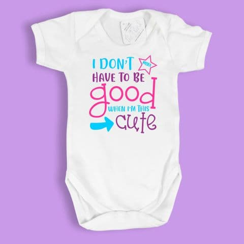 Don't Have to be Good Vest | When I'm This Cute | Pink Funny Baby Vest | Baby Shower Gift | Newborn