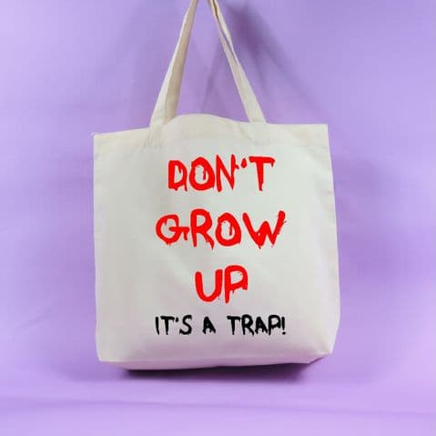 Dont grow up its a trap tote bag - Neutral Colour - present gift