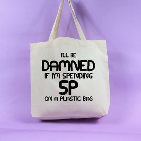 I'll be damned if i'm spending 5p on a plastic bag tote bag, personalised bag ~ Shopping bag