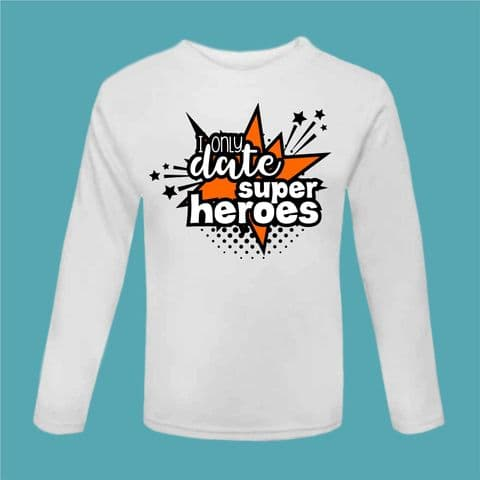 I Only Date Super Heroes t Shirt Superhero Top Girls Tshirt Personalised Top Long Sleeved Gift For