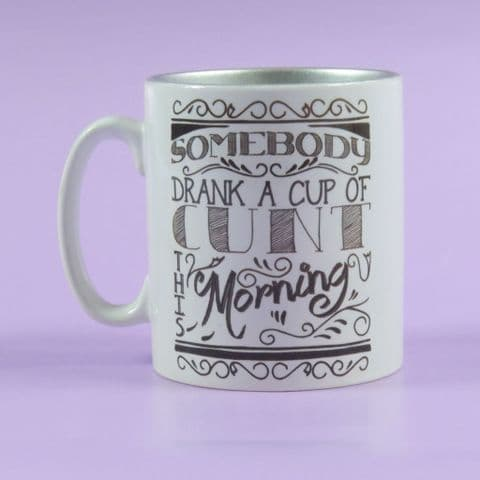 Someone Drank a Cup of Cunt this morning Adult Mug Coffee Cup Morning Coffee Funny Novelty Mugs