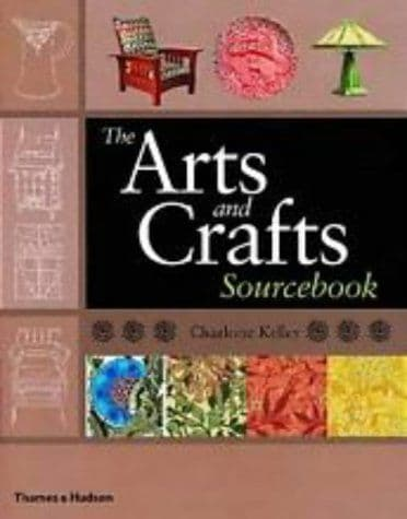 'The Arts and Crafts Source Book' by Charlotte Kelley 1st Edition 2001
