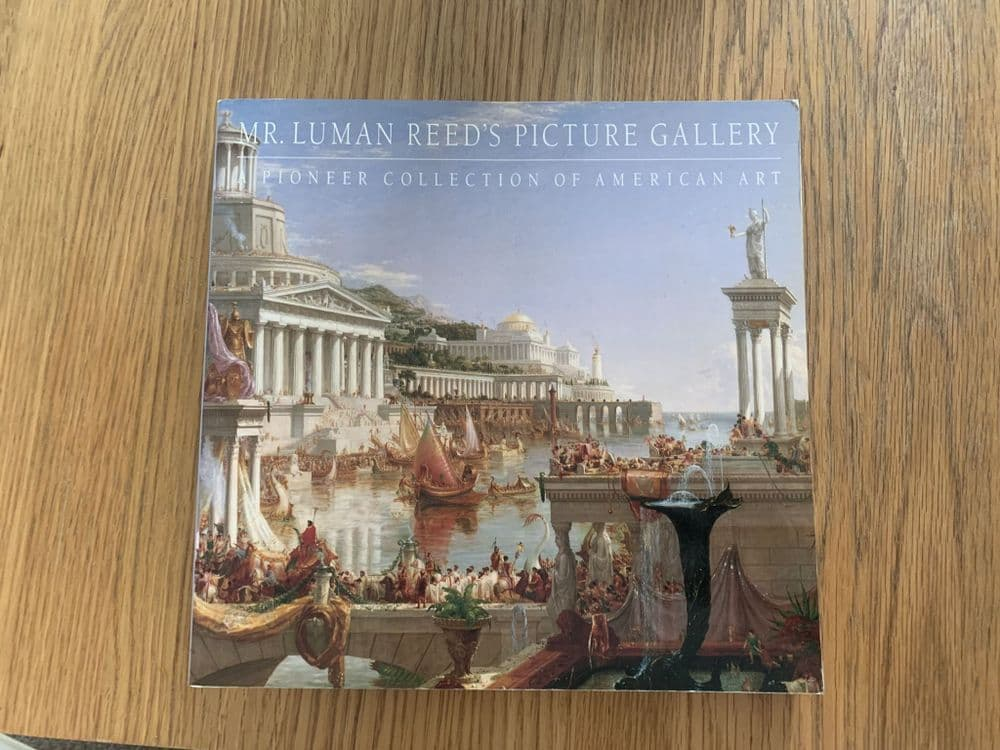 Mr. Luman Reed's Picture Gallery A Pioneer Collection of American Art
