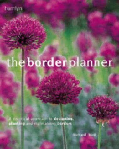 The border planner - A practical approach to designing, planting and maintaining borders by Richard