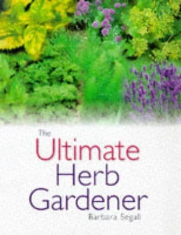 The Ultimate Herb Garden by Barbara Segall
