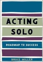 Acting Solo: Roadmap to Success Book