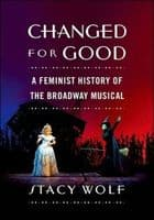 Changed For Good: A Feminist History of the Broadway Musical Book
