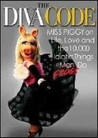 Diva Code The: Miss Piggy on Life Love and the 10000 Idiotic Things Men/Frogs Do Book