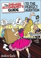 Enraged Accompanisit`s Guide to the Perfect Audition Book