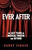 Ever After - The Last Years Of Musical Theatre And Beyond Book