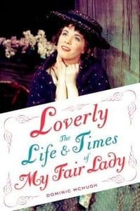 Loverly The Life and Times of My Fair Lady