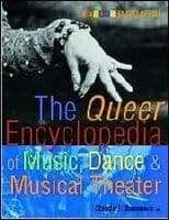 Queer Encyclopedia of Music Dance and Musical Theatre The Book