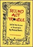 Second Act Trouble: Behind the Scenes at Broadway`s Big Musical Bombs. Book