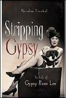 Stripping Gypsy: The Life of Gypsy Rose Lee Book