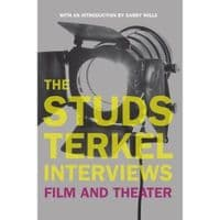Studs Terkel Interviews: Film and Theatre The