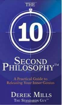 Derek Mills - The 10 Second Philospohy: A Practical Guide to Releasing Your Inner Genius