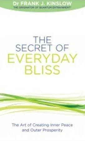 Frank Kinslow - The Secret of Everyday Bliss: The Art of Creating Inner Peace & Outer Prosperity (Book)