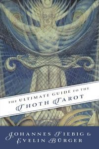 Johannes Fiebig & Evelin Burger - The Ultimate Guide to the Thoth Tarot