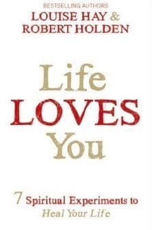 Louise Hay & Robert Holden - Life Loves You (Book)