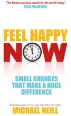 Michael Neill - Feel Happy Now: Small Changes That Make a Huge Difference (Book)