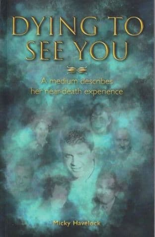 Micky Havelock - Dying to See You: A medium describes her near-death experience
