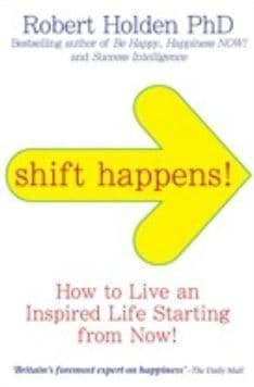 Robert Holden - Shift Happens: How to live an inspired life starting from now! (Book)