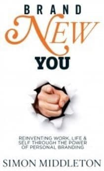 Simon Middleton - Brand New You: Reinventing Work, Life & Self Through the Power of Personal Branding (Book)