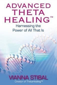 Vianna Stibal - Advanced Theta Healing: Harnessing the Power of All That Is (book)